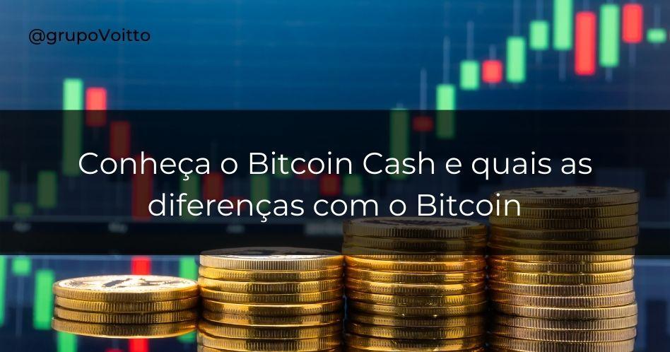 Conheça o Bitcoin Cash e quais as diferenças com o Bitcoin