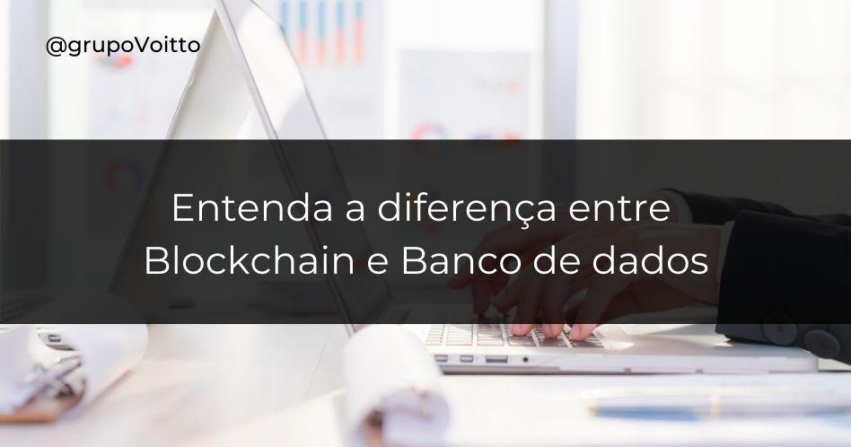 Blockchain e Banco de dados: qual a diferença e quando usar?