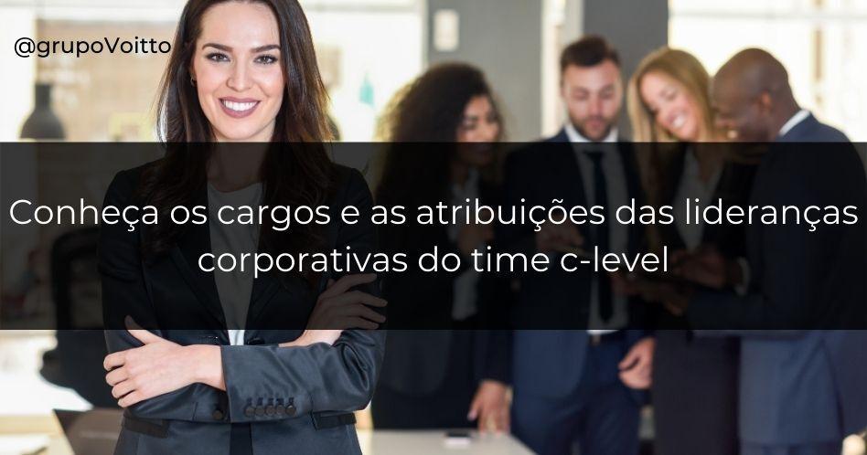 Time c-level: conheça os cargos e as atribuições das lideranças corporativas