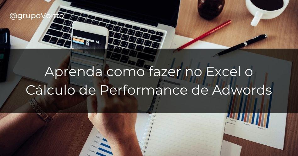 Veja como realizar o cálculo de Performance de Adwords no Excel.