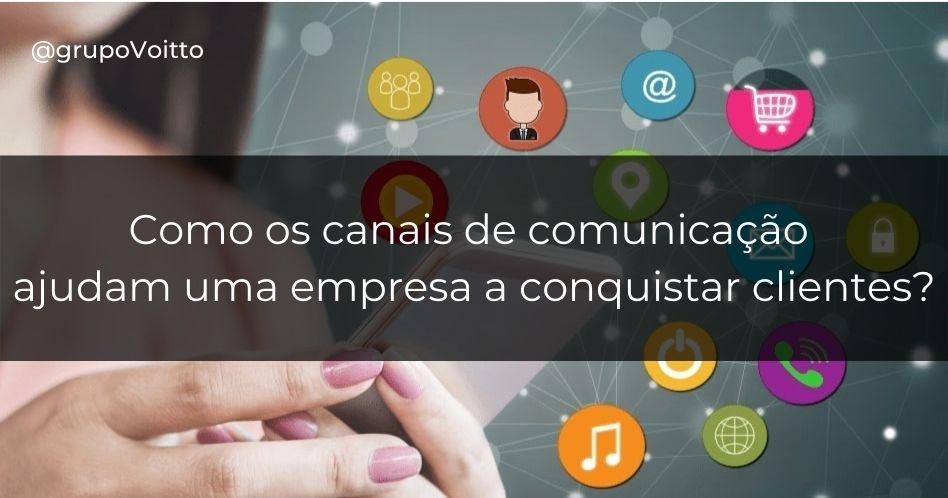 Aprenda como os canais de comunicação podem ajudar sua empresa a conquistar mais clientes