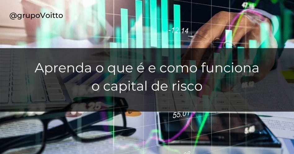 Capital de risco: o que é e como funciona