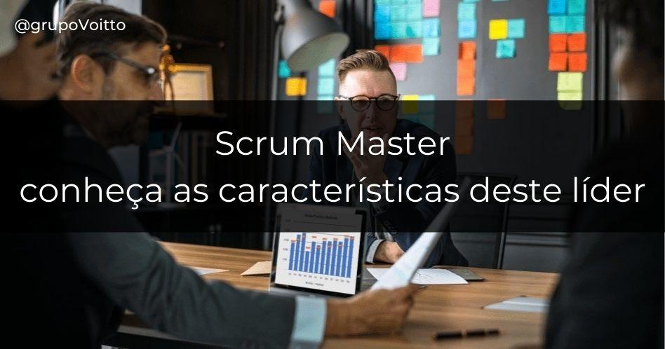 Scrum Master: conheça as características deste líder