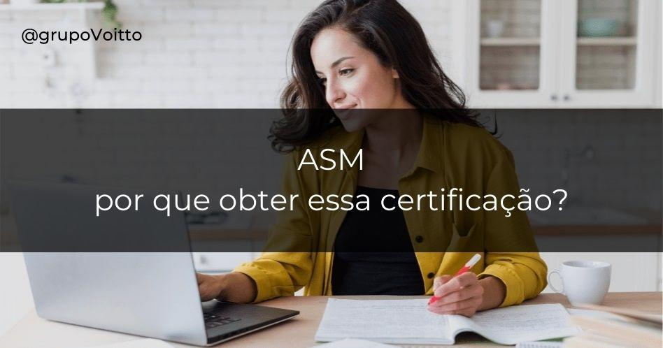 ASM: o que é e por que obter essa certificação?