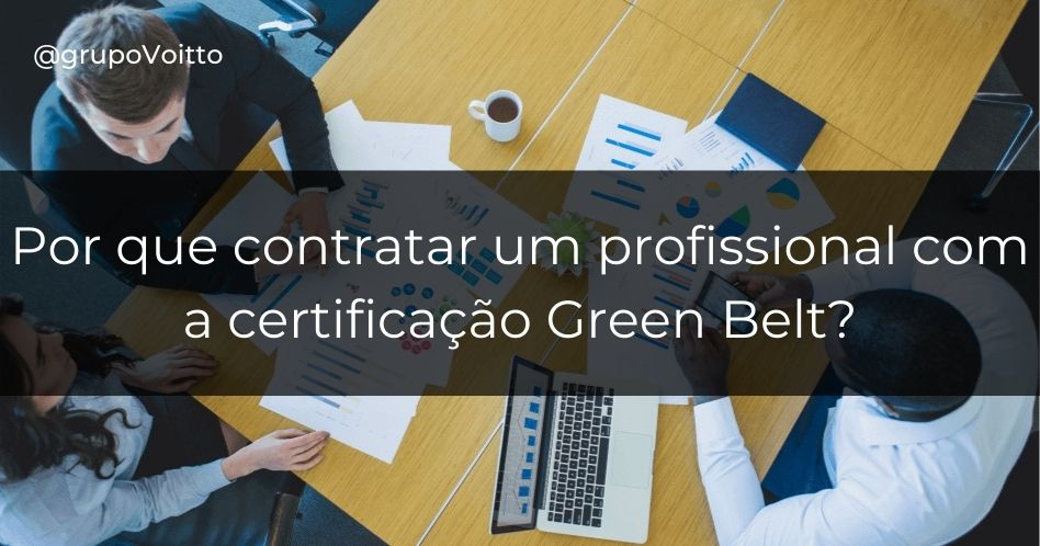 Por que contratar um profissional com a certificação Green Belt?