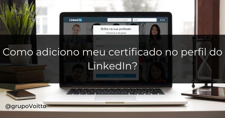Como adicionar meu certificado no perfil do LinkedIn?