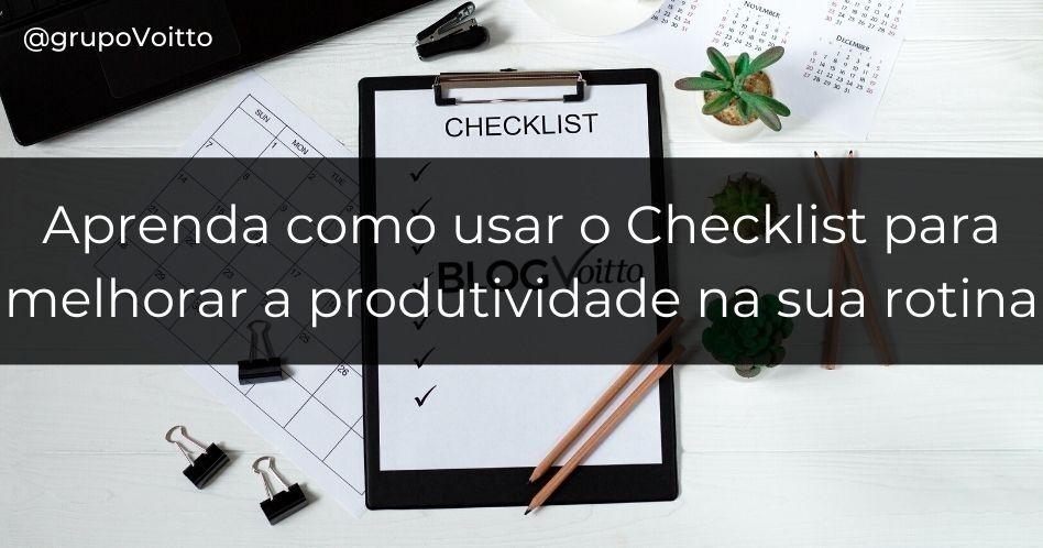 Aprenda como usar o Checklist para melhorar a produtividade na sua rotina