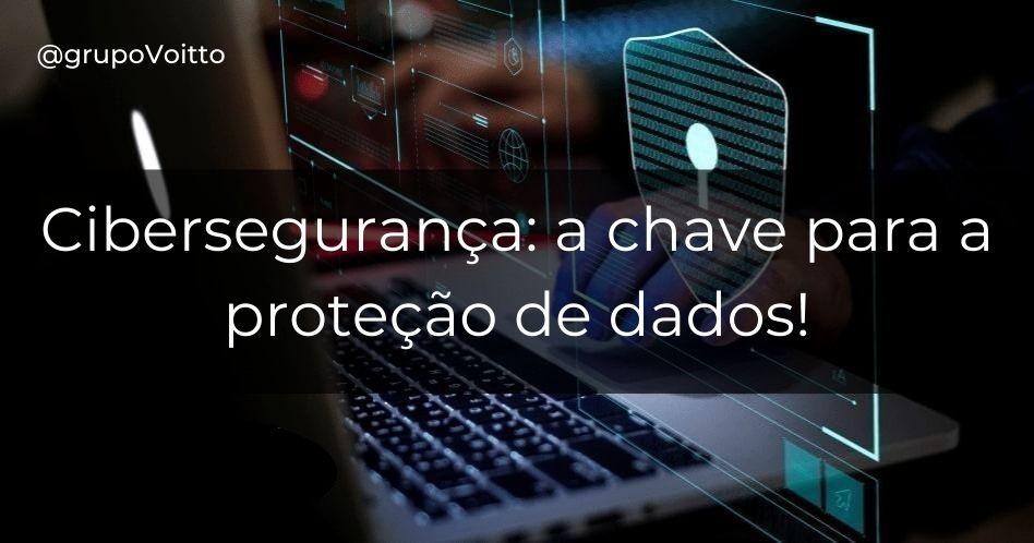 Cibersegurança: a chave para a proteção de dados!