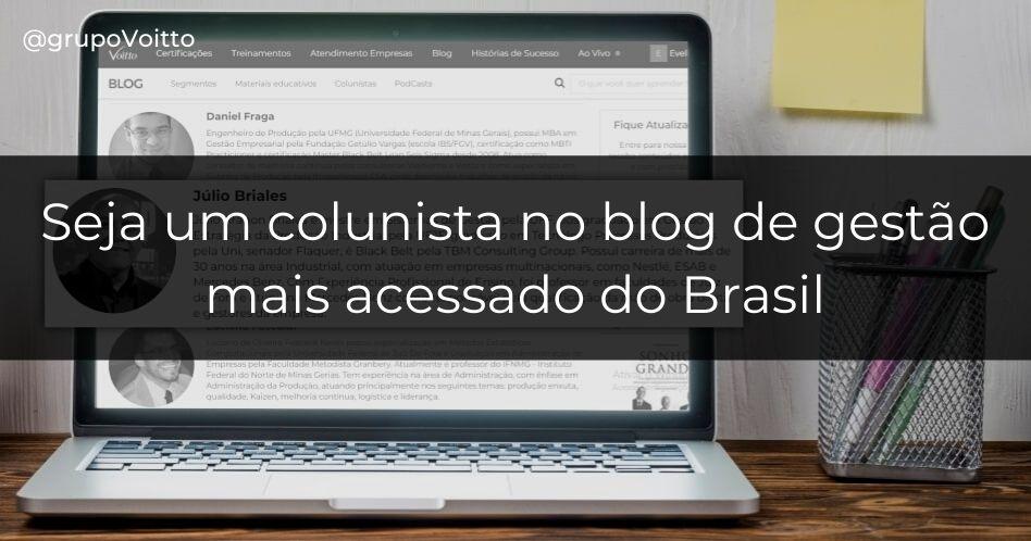 Já pensou em ser um colunista no blog de gestão mais acessado do Brasil?