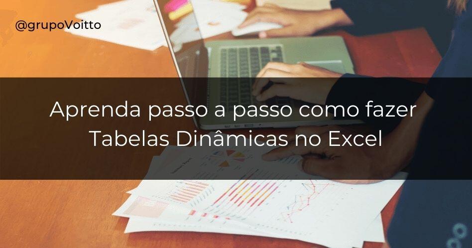 Você sabe o que é tabela dinâmica? Aprenda como montar no Excel!