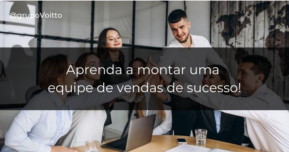 Descubra como montar uma equipe de vendas vencedora para alavancar os resultados da sua empresa