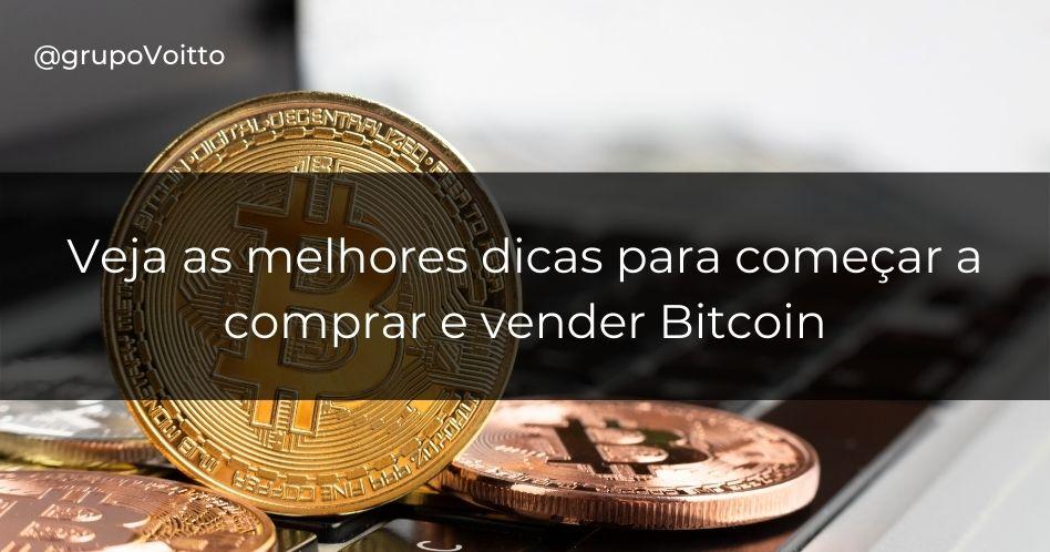 Como comprar e vender Bitcoin? 3 dicas para começar