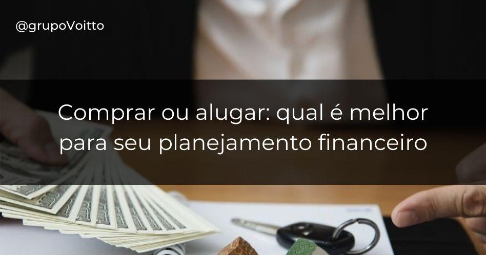 Comprar ou alugar: o que é melhor para o seu planejamento financeiro
