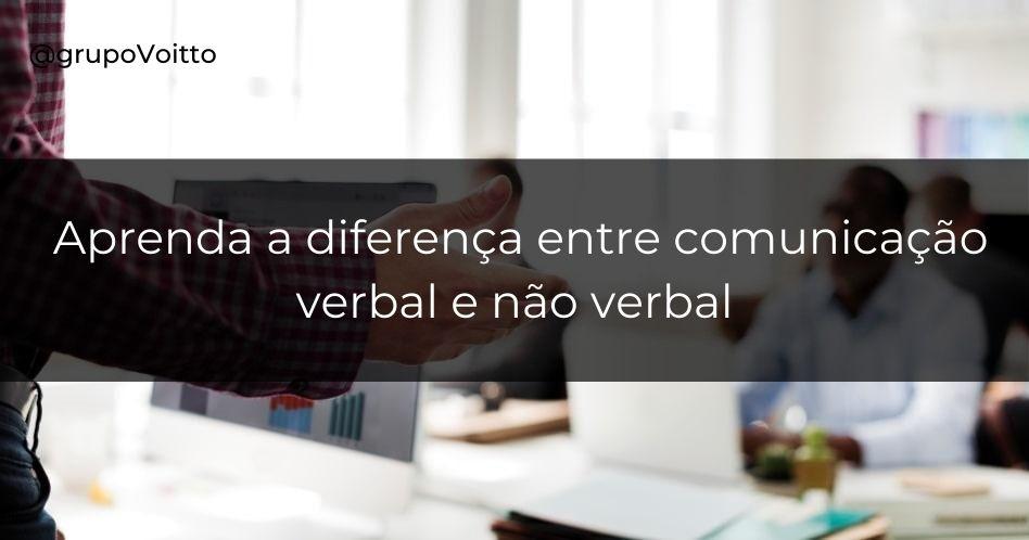 Comunicação verbal e não verbal: qual a diferença?