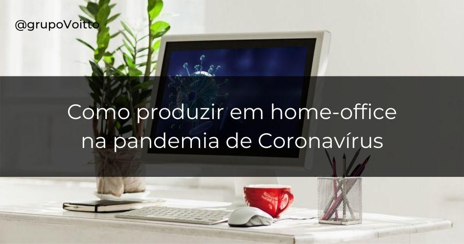 Home-office: como produzir em meio à pandemia de Coronavírus