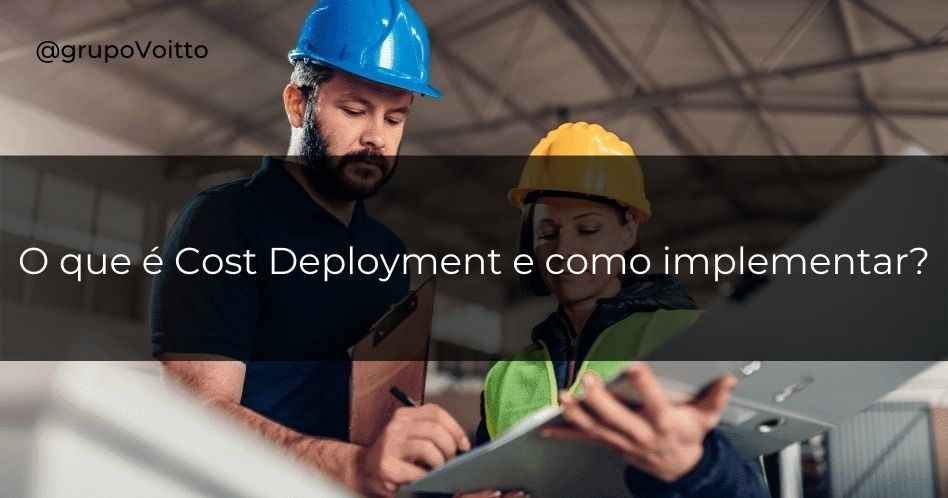 Cost Deployment: o que é e como implementar