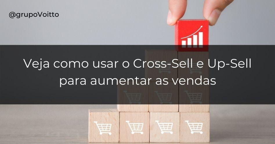 Cross-sell e Up-sell: como usar para aumentar as vendas