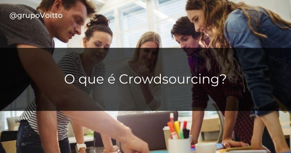 Crowdsourcing: o que é e como aplicar nos negócios