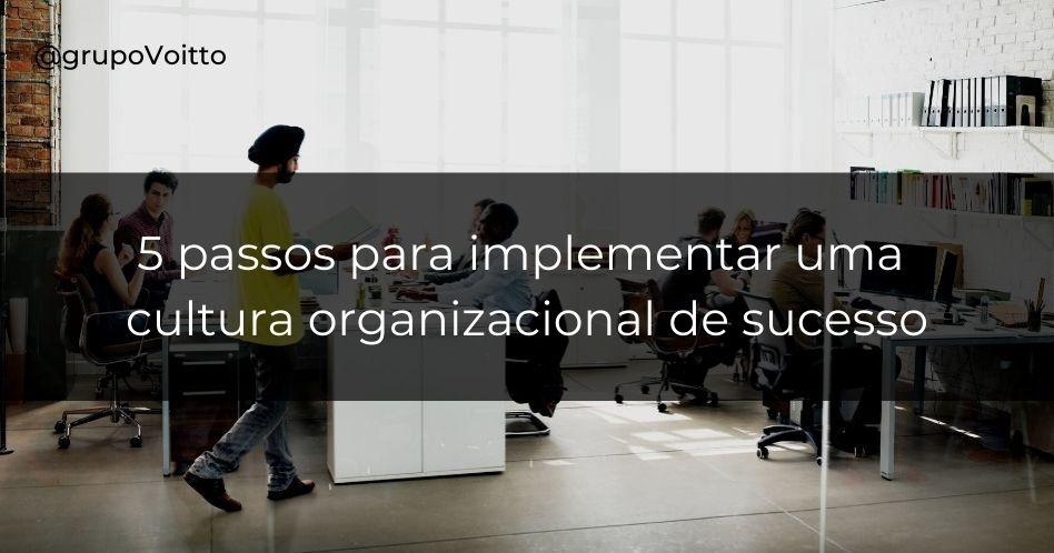 Cultura organizacional: como implementar na sua empresa para gerar resultados