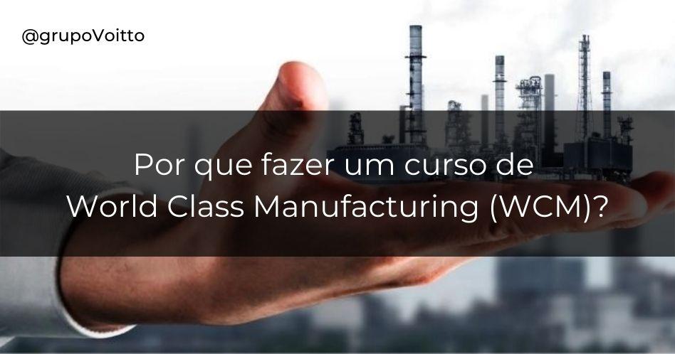 Por que fazer um curso de WCM (World Class Manufacturing)?