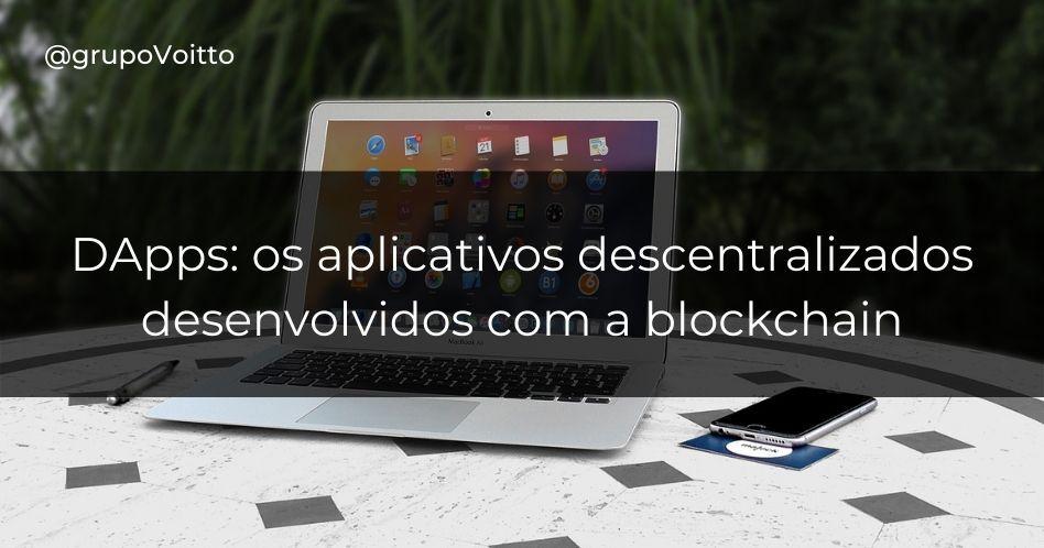 DApps: os aplicativos descentralizados desenvolvidos com a blockchain