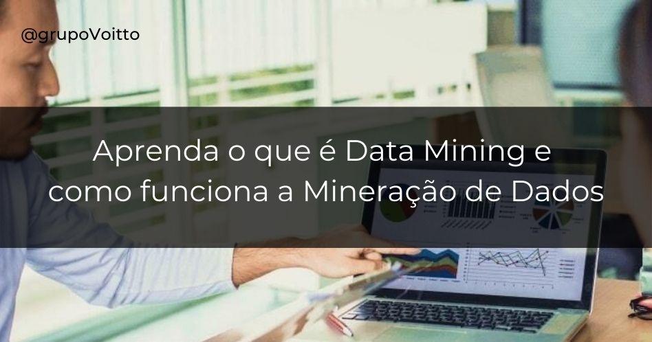 Data Mining: o que é e como funciona a mineração de dados