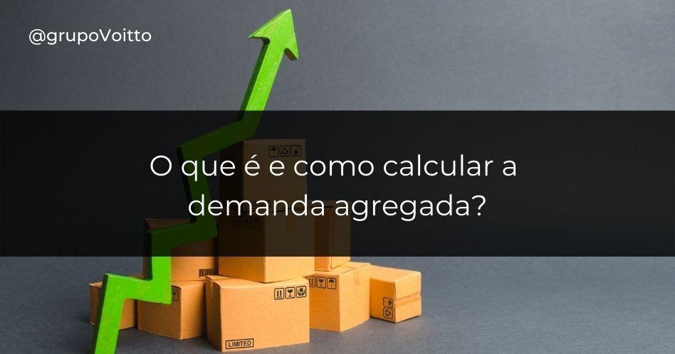 O que é e como calcular a demanda agregada?