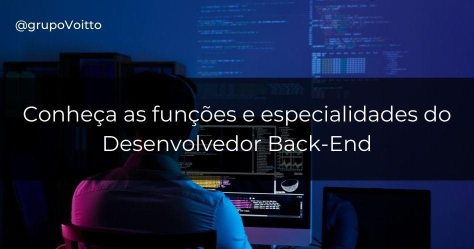 Desenvolvedor back-end: conheça as funções e especialidades desse profissional
