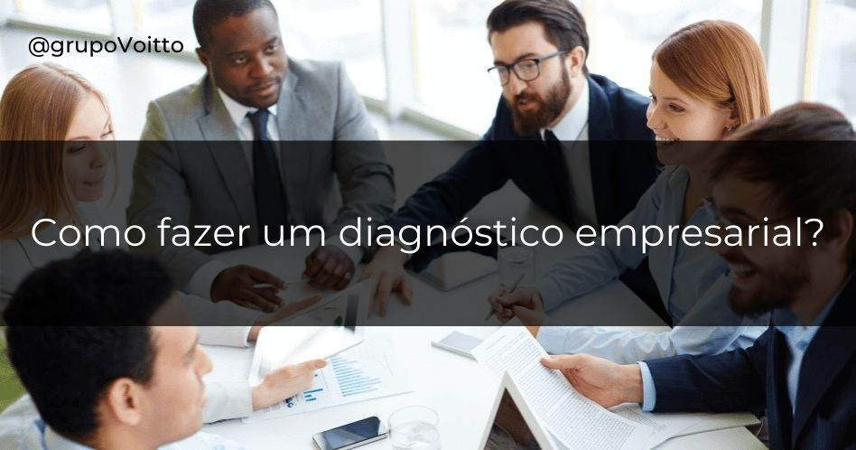 Diagnóstico empresarial: o primeiro passo na consultoria