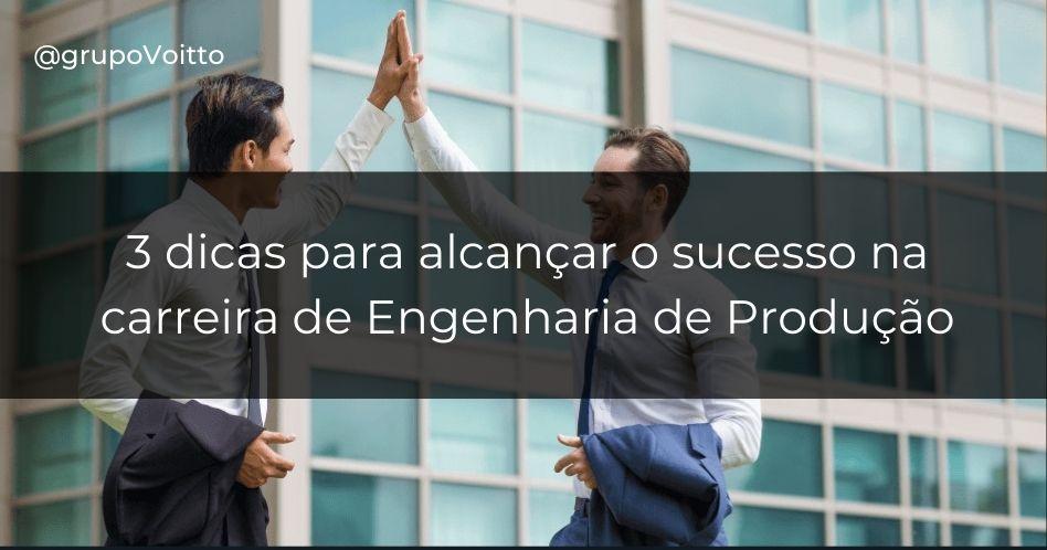 Engenharia de Produção: 3 dicas para atingir o sucesso