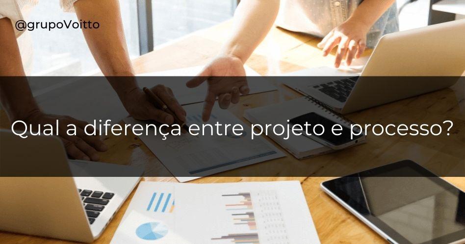 Qual a diferença entre projeto e processo?
