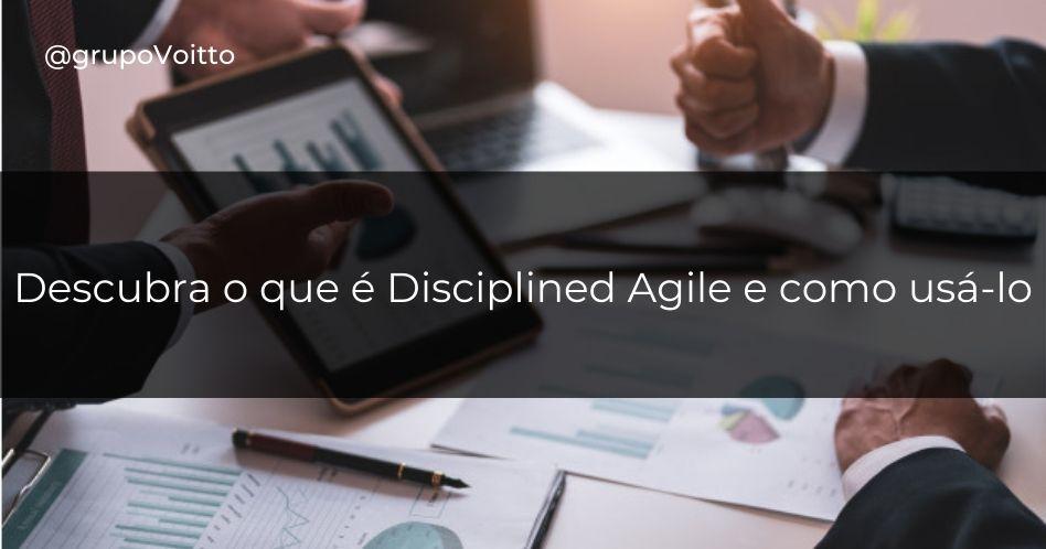 Descubra o que é Disciplined Agile e como usá-lo
