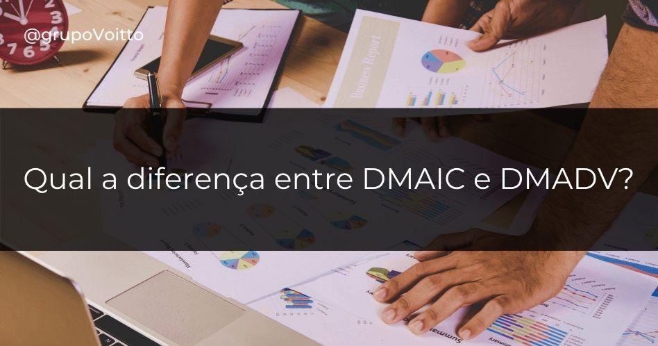 DMAIC e DMADV: qual a diferença entre eles?