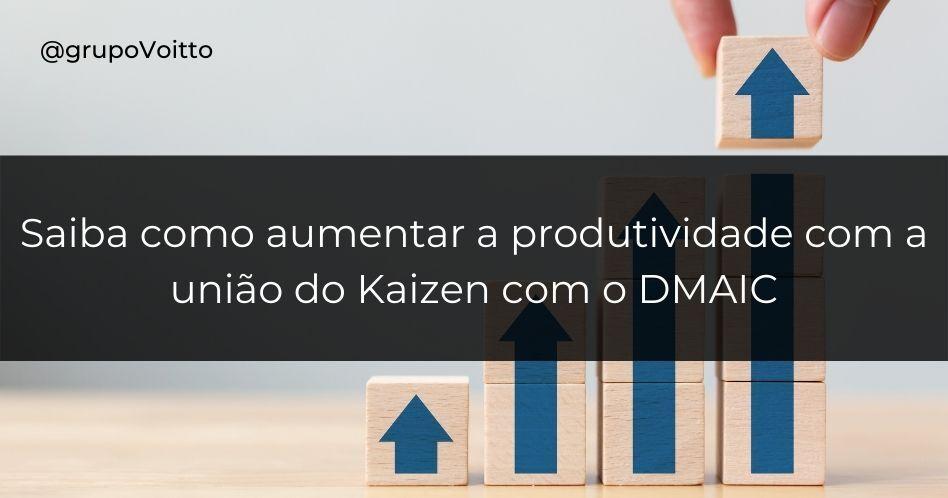 Saiba como aumentar a produtividade com a união do Kaizen com o DMAIC