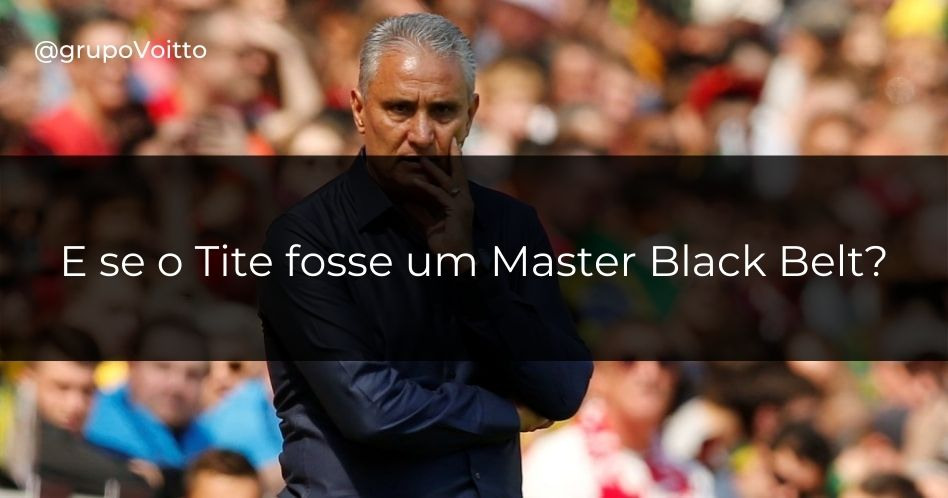 E se o Tite fosse um Master Black Belt?