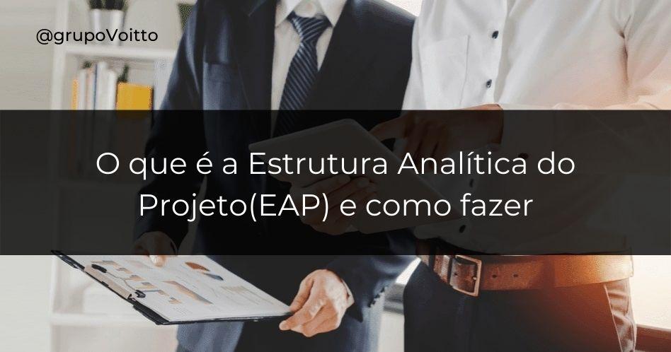 Veja como a EAP é a ferramenta-chave para a visualização de etapas de entrega de projetos