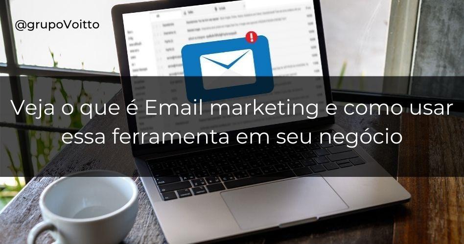 Email marketing: O que é e como utilizar essa ferramenta no seu negócio