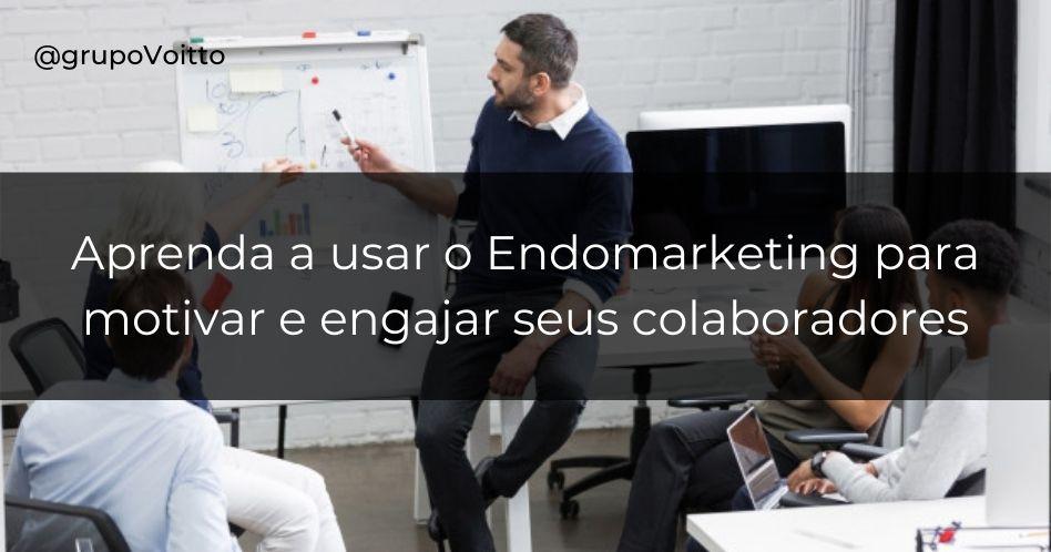 Aprenda a usar o Endomarketing para motivar e engajar seus colaboradores