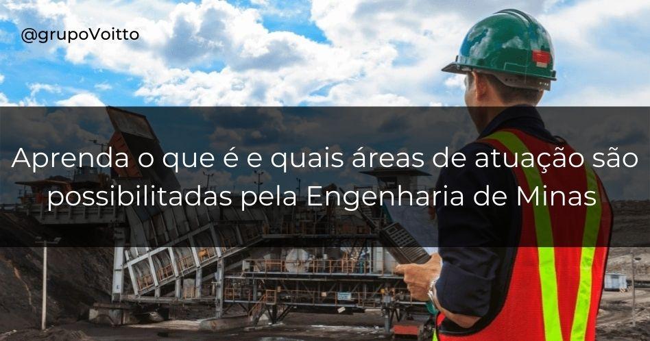 Veja sobre o curso e mercado para Engenharia de Minas!