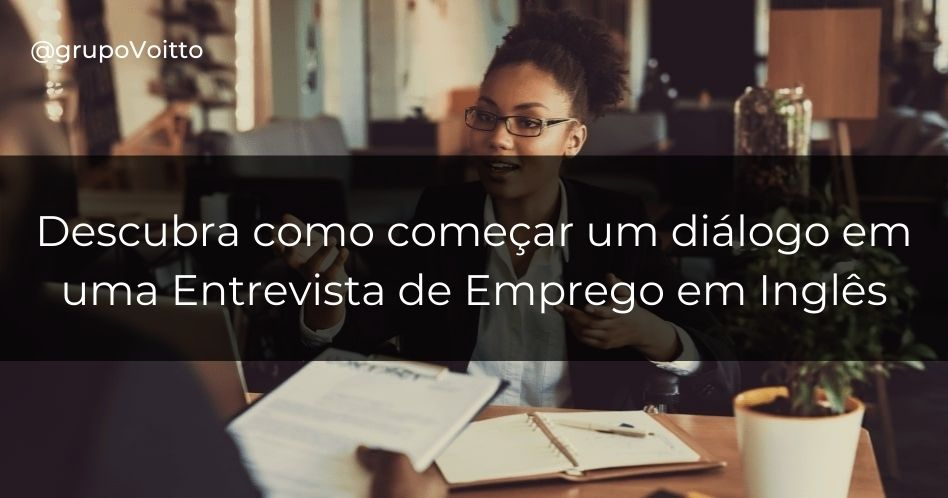 Entrevista de emprego em inglês: como começar um diálogo