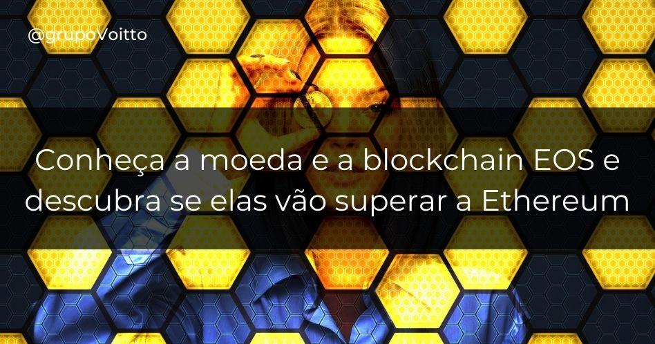 Conheça a moeda e a blockchain EOS e descubra se elas vão superar a Ethereum