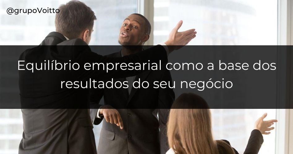Equilíbrio empresarial: a base dos resultados do seu negócio