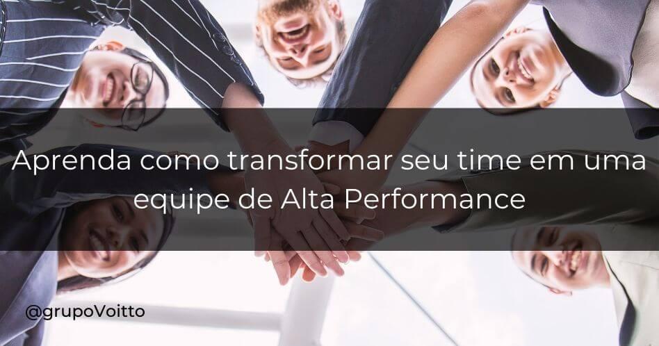 Aprenda como potencializar seu time para formar uma equipe de Alta Performance.