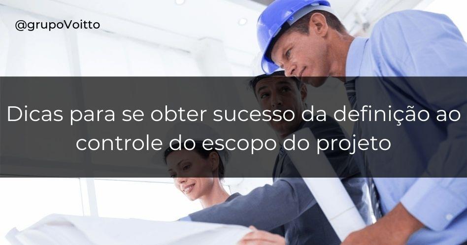 Escopo do projeto: 7 dicas para você ter sucesso nessa etapa