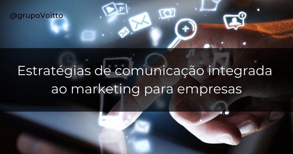 10 estratégias de comunicação integrada ao marketing para empresas