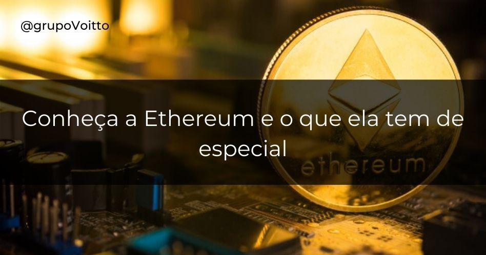 Conheça a Ethereum e o que ela tem de especial