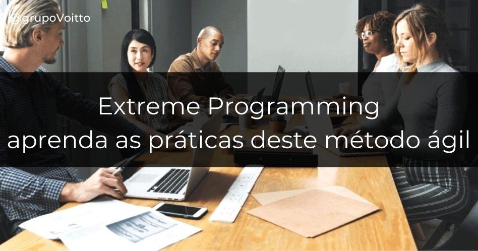 Extreme Programming: aprenda as práticas deste método ágil