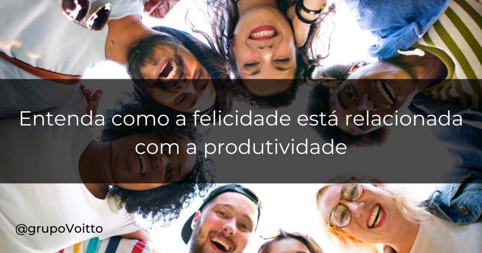 Felicidade como habilidade: entenda como ela está relacionada com a produtividade