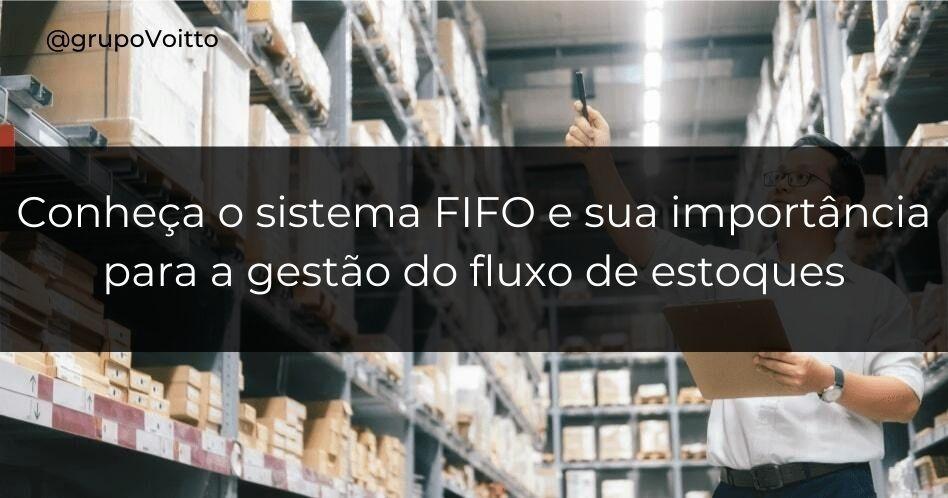 Conheça o sistema FIFO e sua importância para a gestão do fluxo de estoques