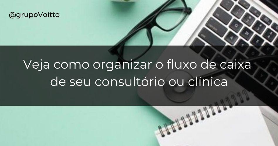 Como organizar o fluxo de caixa da clínica ou consultório em 7 passos